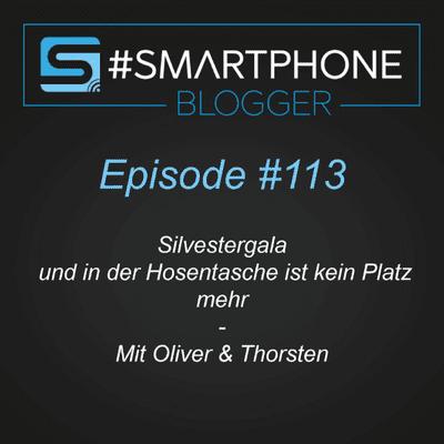 Smartphone Blogger - Der Smartphone und Technik Podcast - #113 - Silvestergala und in der Hosentasche ist kein Platz mehr