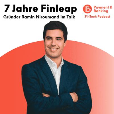 Payment & Banking Fintech Podcast - 7 Jahre Finleap: Wir sprechen mit Gründer Ramin Niroumand!