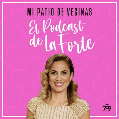 """MI PATIO DE VECINAS - EL PODCAST DE LA FORTE - TONI ACOSTA: """"Siempre he elegido la sonrisa"""""""