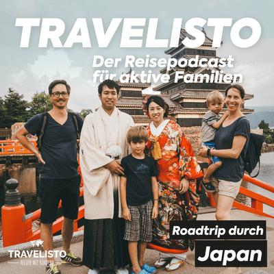 Travelisto - Der Reise-Podcast für aktive Familien - #17 Roadtrip durch Japan mit dem Campervan - Unsere Route