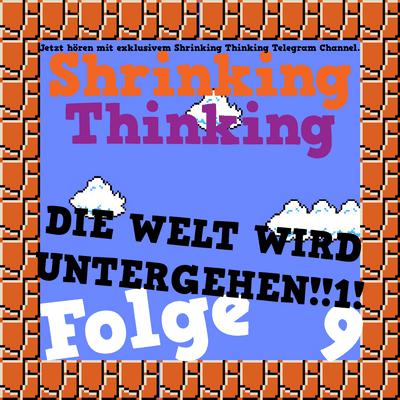 Der Shrinking Thinking Podcast - DIE WELT WIRD UNTERGEHEN!!!1! (wissenschaftlich analysiert, mit Statistiken.)
