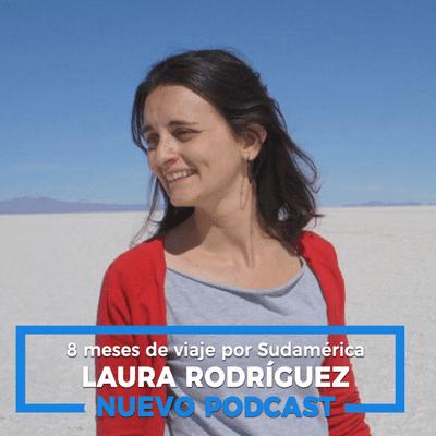 Un Gran Viaje - 8 meses por Sudamérica, con Laura Rodríguez |18