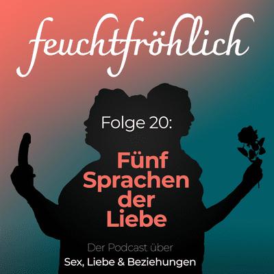 feuchtfröhlich - Der Podcast über Sex, Liebe & Beziehungen - Die 5 Sprachen der Liebe