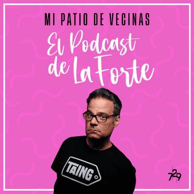 """MI PATIO DE VECINAS - EL PODCAST DE LA FORTE - LUIS CHATAING: """"Haga lo que haga, necesito ser mi mejor versión"""""""