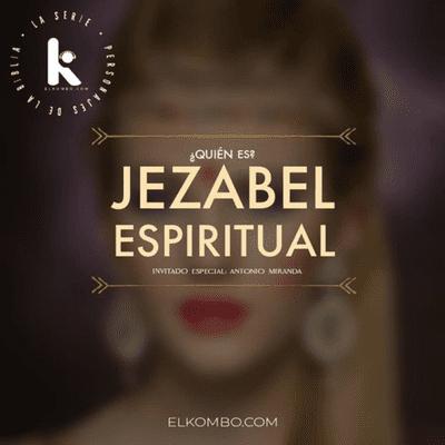 El Kombo Oficial - ¿Quién es Jezabel Espiritual? (Personajes de la Biblia, La Serie) E28