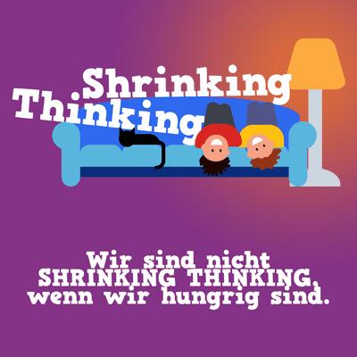 Der Shrinking Thinking Podcast - Wir sind nicht Shrinking Thinking, wenn wir hungrig sind.