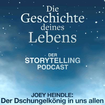 Storytelling: Die Geschichte deines Lebens - Joey Heindle: Der Dschungelkönig in uns allen
