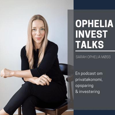 Ophelia Invest Talks - #18 Bæredygtig investering med Silja Nyboe Andersen
