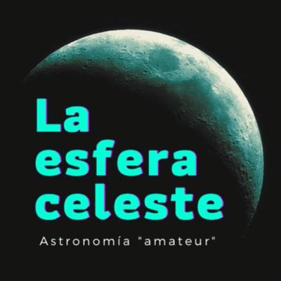 La Esfera Celeste Astronomía - podcast