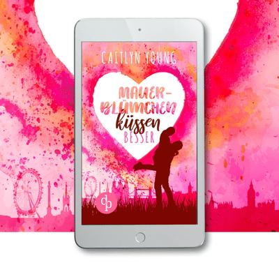 Buchplausch - Mauerblümchen Küssen Besser von Caitlyn Young