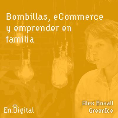 Growth y negocios digitales 🚀 Product Hackers - #143 – De bombillas, eCommerce y emprender en familia con Alex Boxall de GreenIce