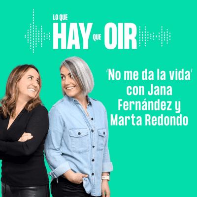 Lo que hay que oír - Tú no me conoces, Epidemia Ultra y No me da la vida, con Jana Fernández y Marta Redondo