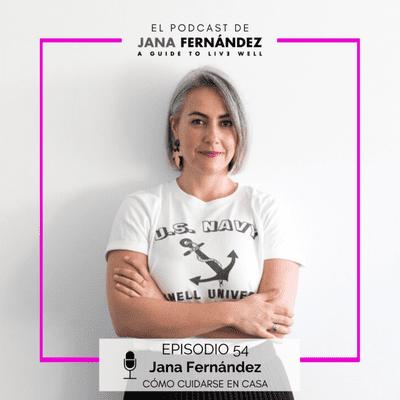 El podcast de Jana Fernández - Cómo cuidarse en casa, con Jana Fernández