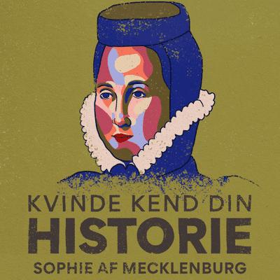 Kvinde Kend Din Historie  - S3 – Episode 1: Sophie af Mecklenburg – dronning af Danmark og benhård forretningskvinde