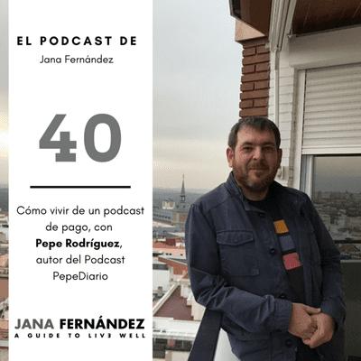 El podcast de Jana Fernández - Cómo vivir de un podcast de pago, con Pepe Rodríguez