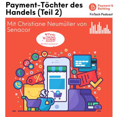 Payment & Banking Fintech Podcast - Payment-Töchter des Handels (Teil 2)