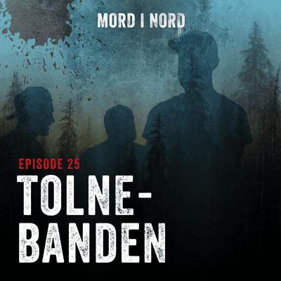 Mord i nord - Episode 25: Tolne-banden