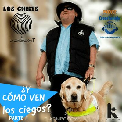 El Kombo Oficial - Y Cómo ven los ciegos parte 2 - Los Chikis Generación T