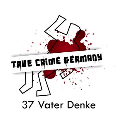 True Crime Germany - #37 Vater Denke
