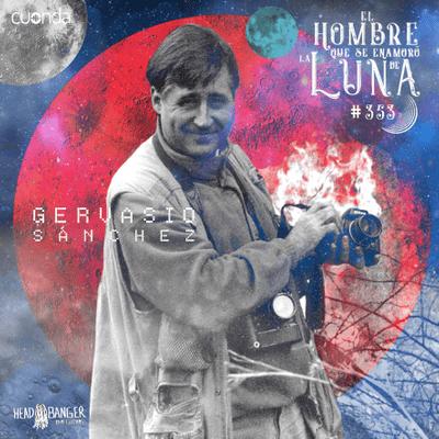El hombre que se enamoró de la Luna - GERVASIO SANCHEZ #LUNA353