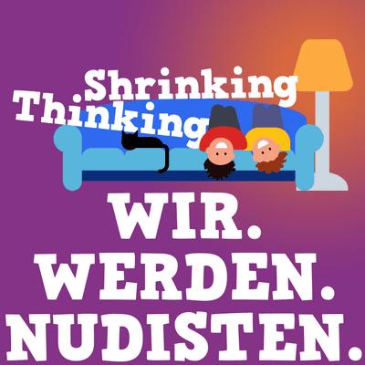 Der Shrinking Thinking Podcast - WIR WERDEN NUDISTEN! - Die Kleidungsbranche ist ein weirder Markt.