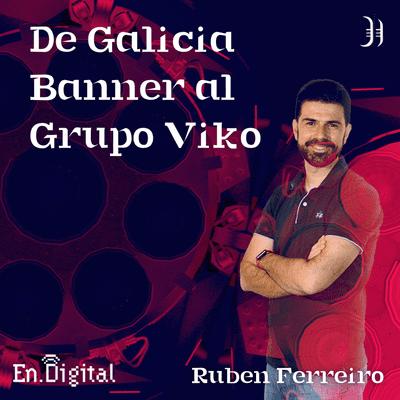 Growth y negocios digitales 🚀 Product Hackers - #180 – Rubén Ferreiro, Grupo Viko e inversión en startups