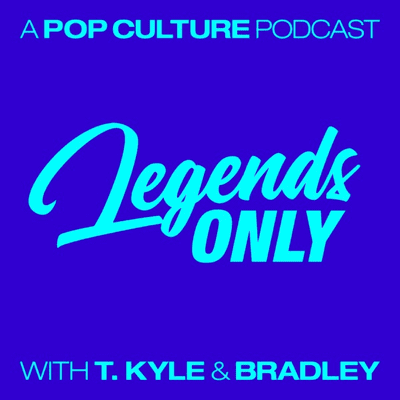 Legends Only - A Pop Culture Podcast - podcast