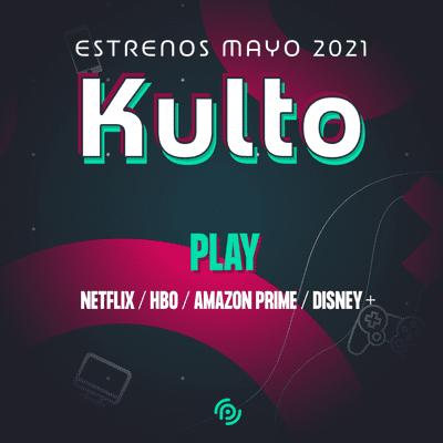 Kulto - Los mejores estrenos de Mayo 2021 en Netflix / Hbo / Amazon / Disney +