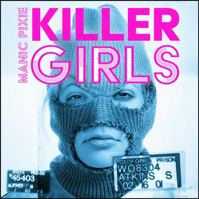 Manic Pixie Killer Girls - Mord ist weiblich - podcast