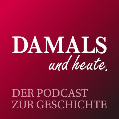 DAMALS und heute - Der Podcast zur Geschichte - podcast