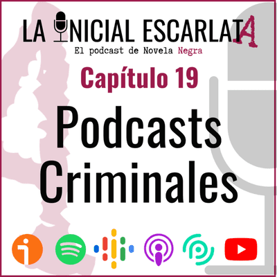 La Inicial Escarlata: El podcast de novela negra - Capítulo 19: Podcasts Criminales