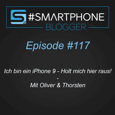 Smartphone Blogger - Der Smartphone und Technik Podcast - #117 - Ich bin ein iPhone 9 - Holt mich hier raus!