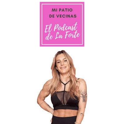 MI PATIO DE VECINAS - EL PODCAST DE LA FORTE - VIKIKA COSTA: La reina del fitness