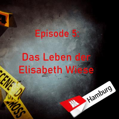 Northern True Crime - #5 Das Leben der Elisabeth Wiese