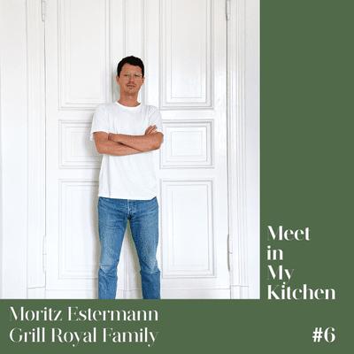 Meet in My Kitchen - Moritz Estermann - Grill Royal Family