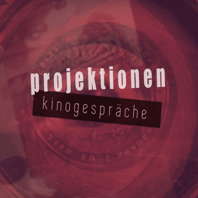 Projektionen - Kinogespräche - Episode 5_Politische Filme und Film als Politik