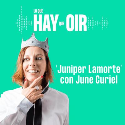 Lo que hay que oír - Happy Designer, El hilo y Juniper Lamorte con June Curiel