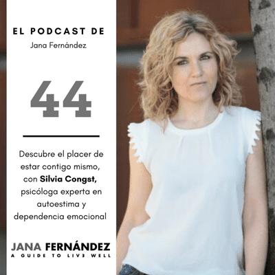 El podcast de Jana Fernández - Descubre el placer de estar contigo mismo, con Silvia Congost