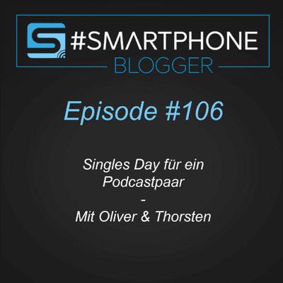 Smartphone Blogger - Der Smartphone und Technik Podcast - #106 - Singles Day für ein Podcast-Paar