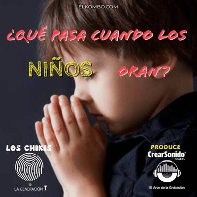 El Kombo Oficial - ¿Qué pasa cuando los niños oran? (Los Chikis & La Generación T)