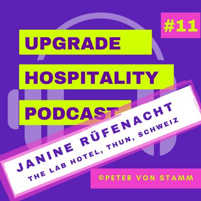 Upgrade Hospitality - der Podcast für Hotellerie und Tourismus - #11: Das Hotellerie-Labor The Lab Hotel in Thun - Hotelchefin Janine Rüfenacht im Interview