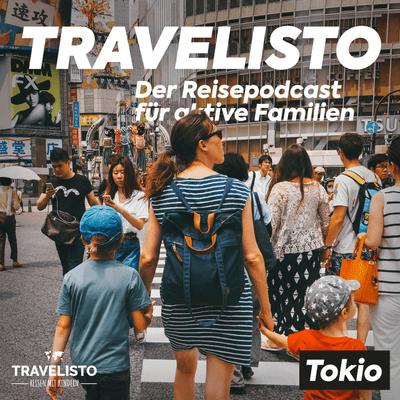 Travelisto - Der Reise-Podcast für aktive Familien - Eine unserer Lieblingsstädte: Tokio