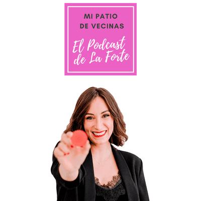 MI PATIO DE VECINAS - EL PODCAST DE LA FORTE - ANA ALBIOL: La maquilladora que colgó las brochas para hacerle el amor al mundo.