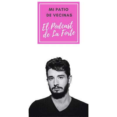 """MI PATIO DE VECINAS - EL PODCAST DE LA FORTE - JAU FORNÉS: """"Estoy absolutamente a favor del cambio, de lo diferente y de lo raro"""""""