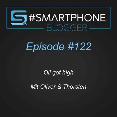 Smartphone Blogger - Der Smartphone und Technik Podcast - #122 - Oli got high