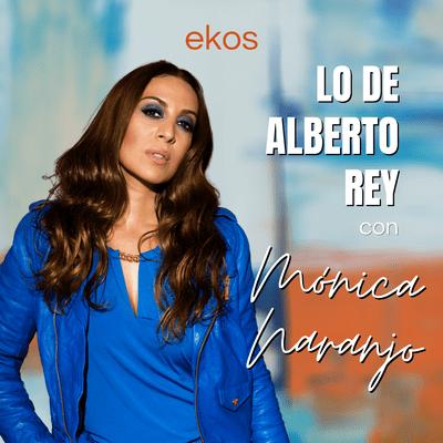 Lo de Alberto Rey - Lo de Mónica Naranjo