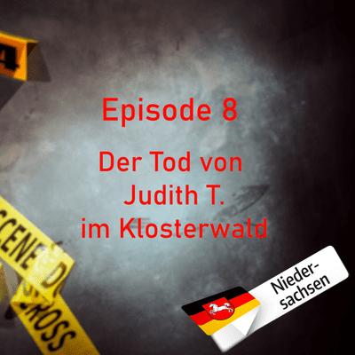 Northern True Crime - #8 Der Tod von Judith T. im Klosterwald
