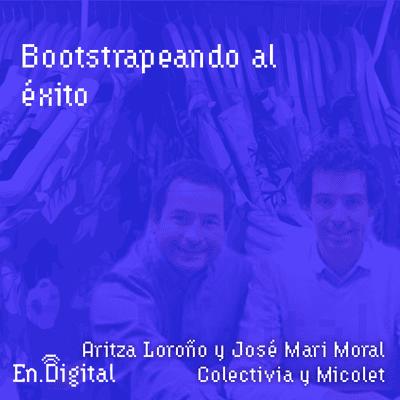 Growth y negocios digitales 🚀 Product Hackers - #159 – Bootstrapeando al éxito con Arizta Loroño y José Mari del Moral de Colectivia y Micolet