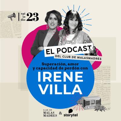 Club de Malasmadres - Superación, amor y capacidad de perdón con Irene Villa