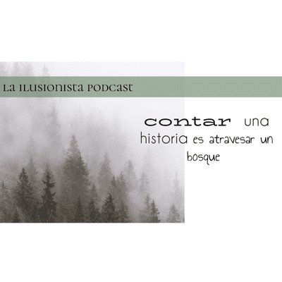 La Ilusionista - La Ilusionista: Contar una historia es atravesar un bosque